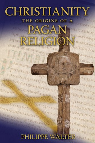 Christianity: The Origins of a Pagan Religion: Philippe Walter