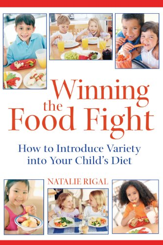 Winning the Food Fight: How to Introduce Variety into Your Child's Diet: Natalie Rigal