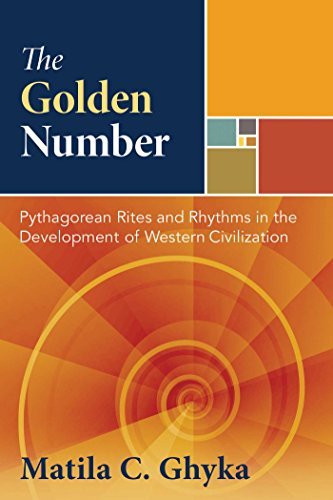 The Golden Number: Pythagorean Rites and Rhythms in the Development of Western Civilization: Matila...