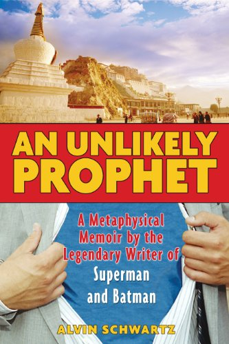 An Unlikely Prophet : A Metaphysical Memoir By The Legendary Writer Of Superman And Batman