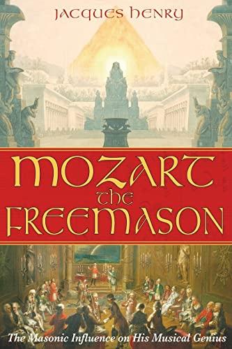 Mozart the Freemason: The Masonic Influence on: Henry, Jacques;Massin, Brigitte