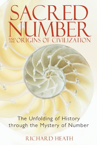Sacred Number and the Origins of Civilization: The Unfolding of History through the Mystery of ...