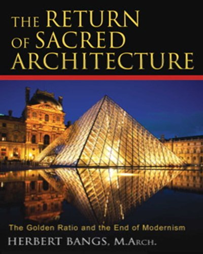 The Return of Sacred Architecture: The Golden Ratio And the End of Modernism: Bangs, Herbert
