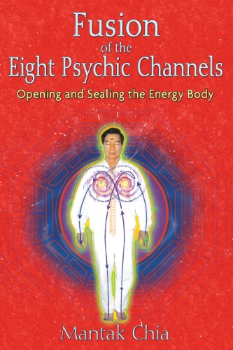 9781594771385: Fusion of the Eight Psychic Channels: Opening and Sealing the Energy Body