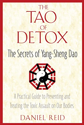 9781594771422: The Tao of Detox: The Secrets of Yang-Sheng Dao; A Practical Guide to Preventing and Treating the Toxic Assualt on Our Bodies