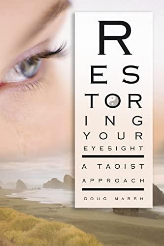 Restoring Your Eyesight: A Taoist Approach: Marsh, Doug