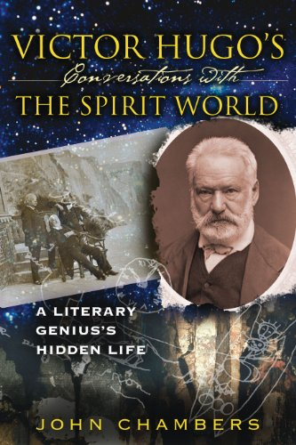 Victor Hugo's Conversations with the Spirit World: A Literary Genius's Hidden Life (1594771820) by Chambers, John