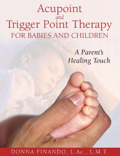 9781594771897: Acupoint and Trigger Point Therapy for Babies and Children: A Parent's Healing Touch