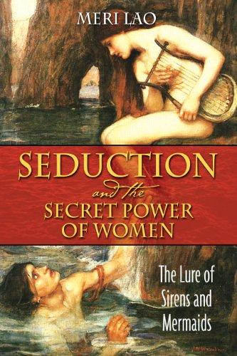 9781594772016: Seduction and the Secret Power of Women: The Lure of Sirens and Mermaids