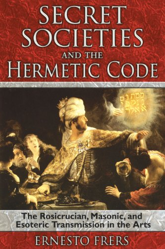 9781594772085: Secret Societies and the Hermetic Code: The Rosicrucian, Masonic, and Esoteric Transmission in the Arts