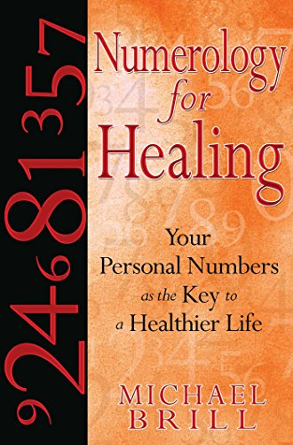 Numerology for Healing: Your Personal Numbers as the Key to a Healthier Life: Brill, Michael
