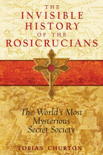 9781594772559: The Invisible History of the Rosicrucians: The World's Most Mysterious Secret Society