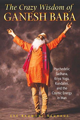 9781594772658: The Crazy Wisdom of Ganesh Baba: Psychedelic Sadhana, Kriya Yoga, Kundalini, and the Cosmic Energy in Man