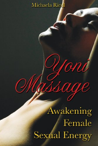 Yoni Massage: Awakening Female Sexual Energy (Paperback): Michaela Riedl