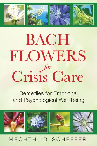 Bach Flowers for Crisis Care: Remedies for Emotional and Psychological Well-being: Scheffer, ...