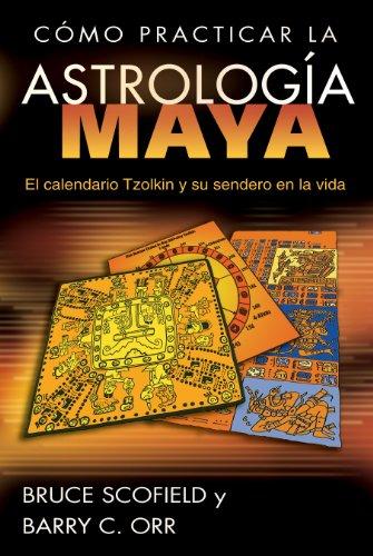 9781594773006: Cómo practicar la astrología maya: El calendario Tzolkin y su sendero en la vida (Spanish Edition)