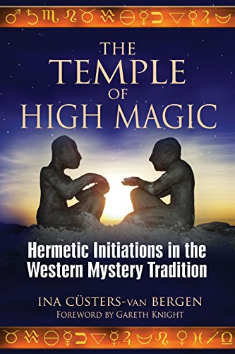 Temple of High Magic: Hermetic Initiations in the Western Mystery Tradition: Ina Custers-Van Bergen