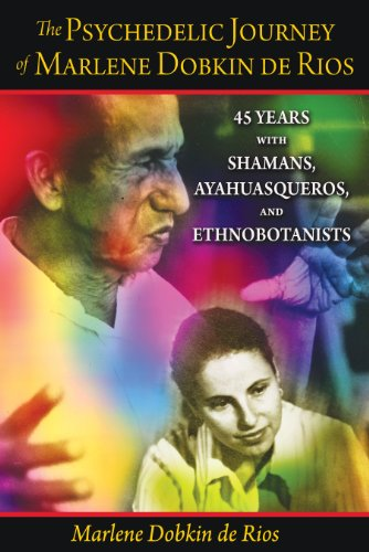 9781594773136: The Psychedelic Journey of Marlene Dobkin de Rios: 45 Years with Shamans, Ayahuasqueros, and Ethnobotanists