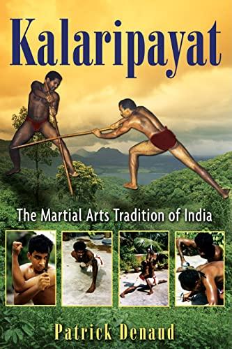 Kalaripayat: the Martial Arts Tradition of India: Denaud Patrick