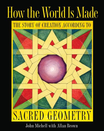 How the World Is Made; The Story of Creation According to Sacred Geometry