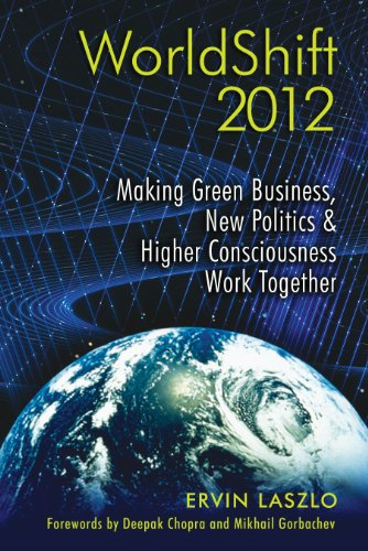 WorldShift 2012: Making Green Business, New Politics, and Higher Consciousness Work Together (1594773289) by Ervin Laszlo