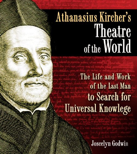 Athanasius Kircher's Theatre of the World: the Life and Work of the Last Man to Search for ...