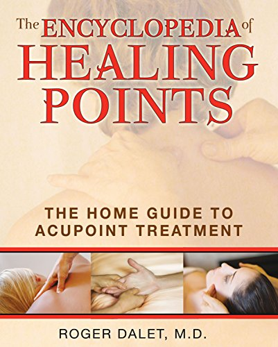 The Encyclopedia of Healing Points - The Home Guide to Acupoint Treatment