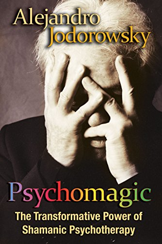 Psychomagic: The Transformative Power of Shamanic Psychotherapy (9781594773365) by Alejandro Jodorowsky