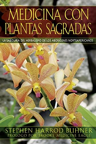 Medicina con plantas sagradas: La sabidurÃa del: Buhner, Stephen Harrod