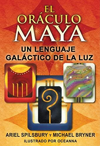 El oráculo maya: Un lenguaje galáctico de la luz (Spanish Edition): Ariel Spilsbury