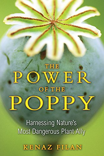 9781594773990: The Power of the Poppy: Harnessing Nature's Most Dangerous Plant Ally