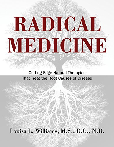 Radical Medicine: Cutting-Edge Natural Therapies That Treat the Root Causes of Disease: Williams ...