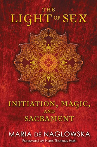 9781594774157: The Light of Sex: Initiation, Magic, and Sacrament