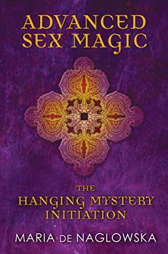 9781594774164: Advanced Sex Magic: The Hanging Mystery Initiation