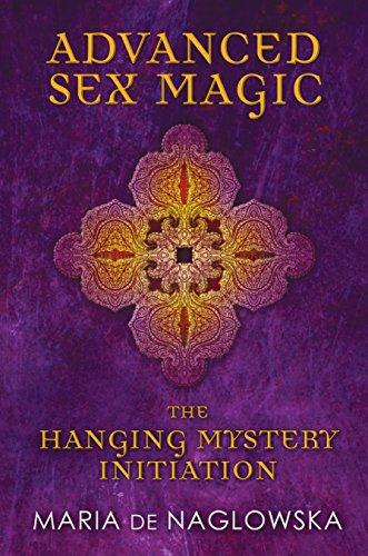 Advanced Sex Magic: The Hanging Mystery Initiation: Maria de Naglowska