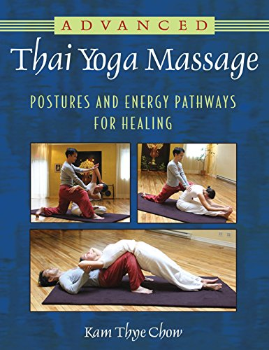 Advanced Thai Yoga Massage: Postures and Energy Pathways for Healing: Chow, Kam Thye