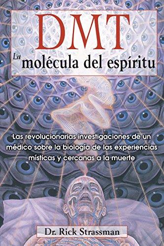 9781594774454: DMT: La molécula del espíritu: Las revolucionarias investigaciones de un médico sobre la biología de las experiencias místicas y cercanas a la muerte (Spanish Edition)