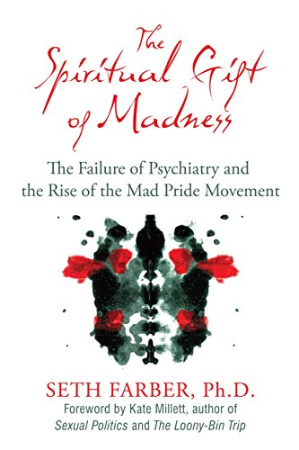 The Spiritual Gift of Madness: The Failure of Psychiatry and the Rise of the Mad Pride Movement: ...