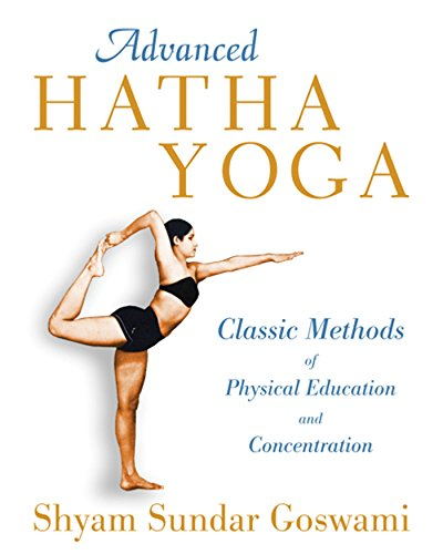 Advanced Hatha Yoga: Classic Methods of Physical Education and Concentration: Shyam Sundar Goswami