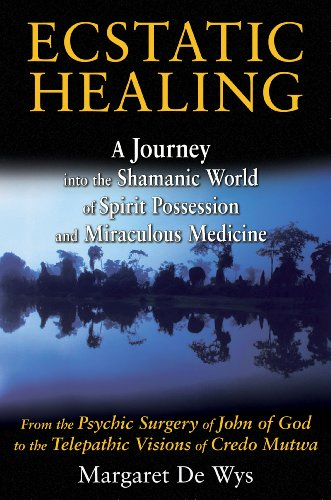 ECSTATIC HEALING: A Journey Into The Shamanic World Of Spirit Possession & Miraculous Medicine