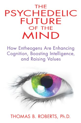 The Psychedelic Future of the Mind: How Entheogens Are Enhancing Cognition, Boosting Intelligence, ...