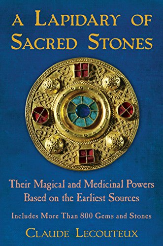 Lapidary of Sacred Stones: Their Magical and Medicinal Powers Based on the Earliest Sources: ...