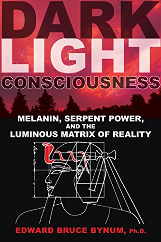 9781594774720: Dark Light Consciousness: Melanin, Serpent Power, and the Luminous Matrix of Reality