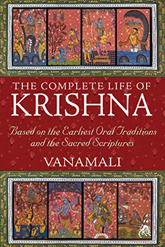 COMPLETE LIFE OF KRISHNA: Based On The Earliest Oral Traditions & The Sacred Scriptures