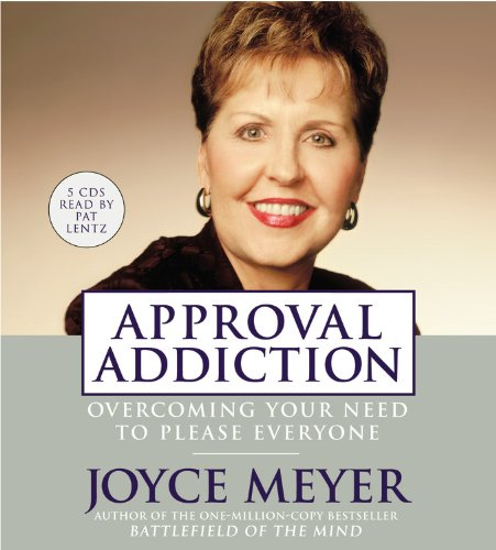 Approval Addiction: Overcoming Your Need to Please Everyone: Meyer, Joyce