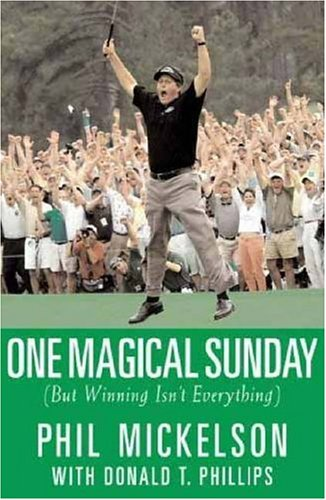 One Magical Sunday: (But Winning Isn't Everything) (1594830711) by Mickelson, Phil; Phillips, Donald T.