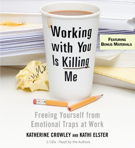 Working With You is Killing Me: Freeing Yourself from Emotional Traps at Work: Katherine Crowley; ...