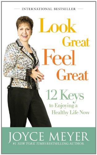 Look Great, Feel Great: 12 Keys to Enjoying a Healthy Life Now: Meyer, Joyce