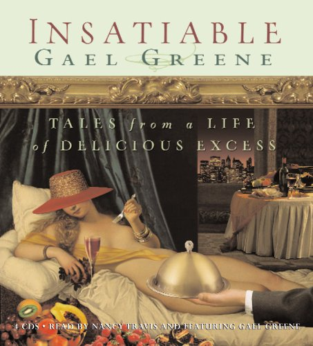 Insatiable: Tales from a Life of Delicious Excess: Gael Greene