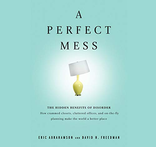 9781594836152: A Perfect Mess: The Hidden Benefits of Disorder: How Crammed Closets, Cluttered Offices, and On-The-Fly Planning Make the World a Bett